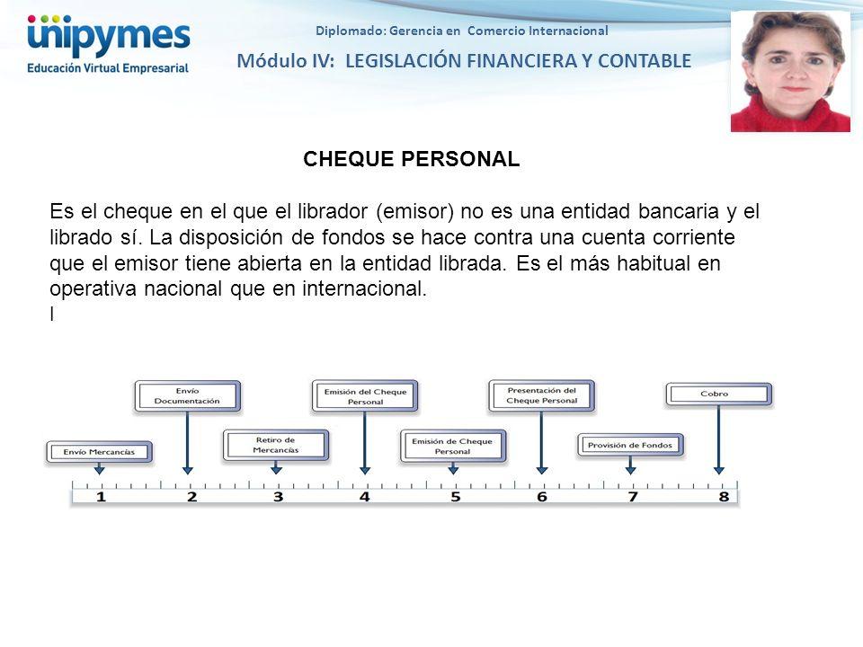 Diplomado: Gerencia en Comercio Internacional Módulo IV: LEGISLACIÓN FINANCIERA Y CONTABLE CHEQUE PERSONAL Es el cheque en el que el librador (emisor)