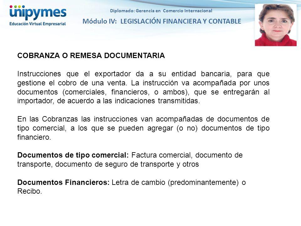 Diplomado: Gerencia en Comercio Internacional Módulo IV: LEGISLACIÓN FINANCIERA Y CONTABLE COBRANZA O REMESA DOCUMENTARIA Instrucciones que el exporta