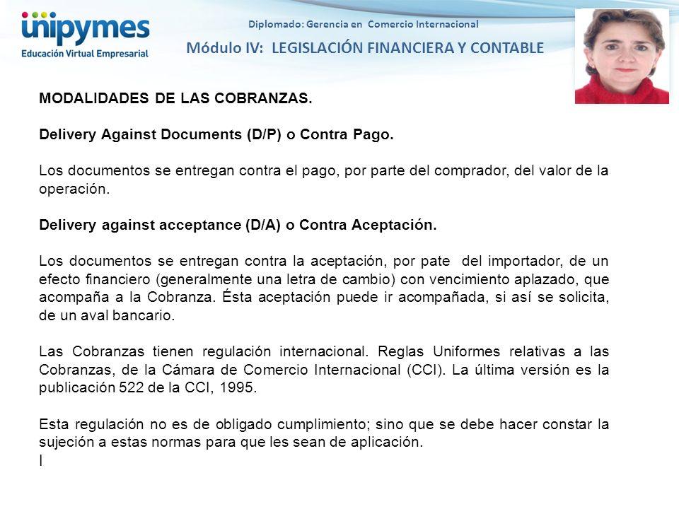Diplomado: Gerencia en Comercio Internacional Módulo IV: LEGISLACIÓN FINANCIERA Y CONTABLE MODALIDADES DE LAS COBRANZAS. Delivery Against Documents (D