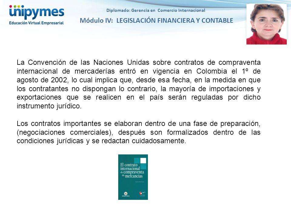 Diplomado: Gerencia en Comercio Internacional Módulo IV: LEGISLACIÓN FINANCIERA Y CONTABLE La Convención de las Naciones Unidas sobre contratos de com