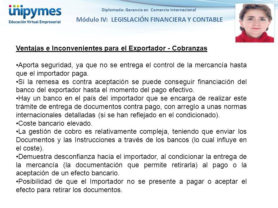 Diplomado: Gerencia en Comercio Internacional Módulo IV: LEGISLACIÓN FINANCIERA Y CONTABLE Ventajas e Inconvenientes para el Exportador - Cobranzas Ap