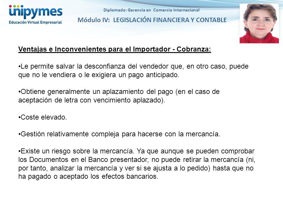 Diplomado: Gerencia en Comercio Internacional Módulo IV: LEGISLACIÓN FINANCIERA Y CONTABLE Ventajas e Inconvenientes para el Importador - Cobranza: Le