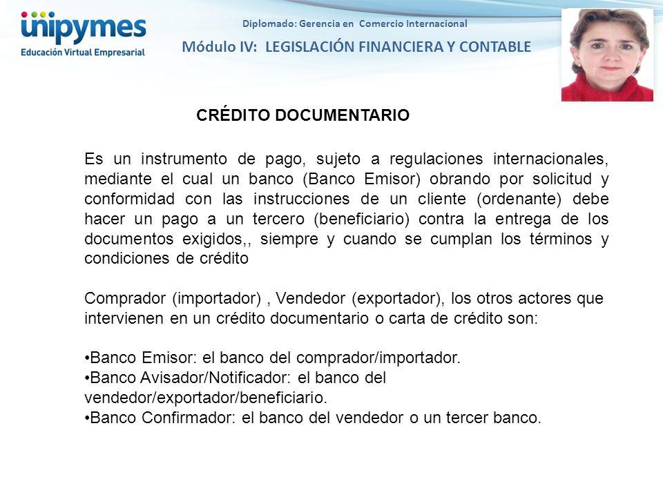 Diplomado: Gerencia en Comercio Internacional Módulo IV: LEGISLACIÓN FINANCIERA Y CONTABLE CRÉDITO DOCUMENTARIO Es un instrumento de pago, sujeto a re