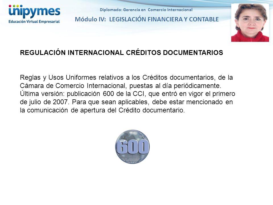 Diplomado: Gerencia en Comercio Internacional Módulo IV: LEGISLACIÓN FINANCIERA Y CONTABLE REGULACIÓN INTERNACIONAL CRÉDITOS DOCUMENTARIOS Reglas y Us
