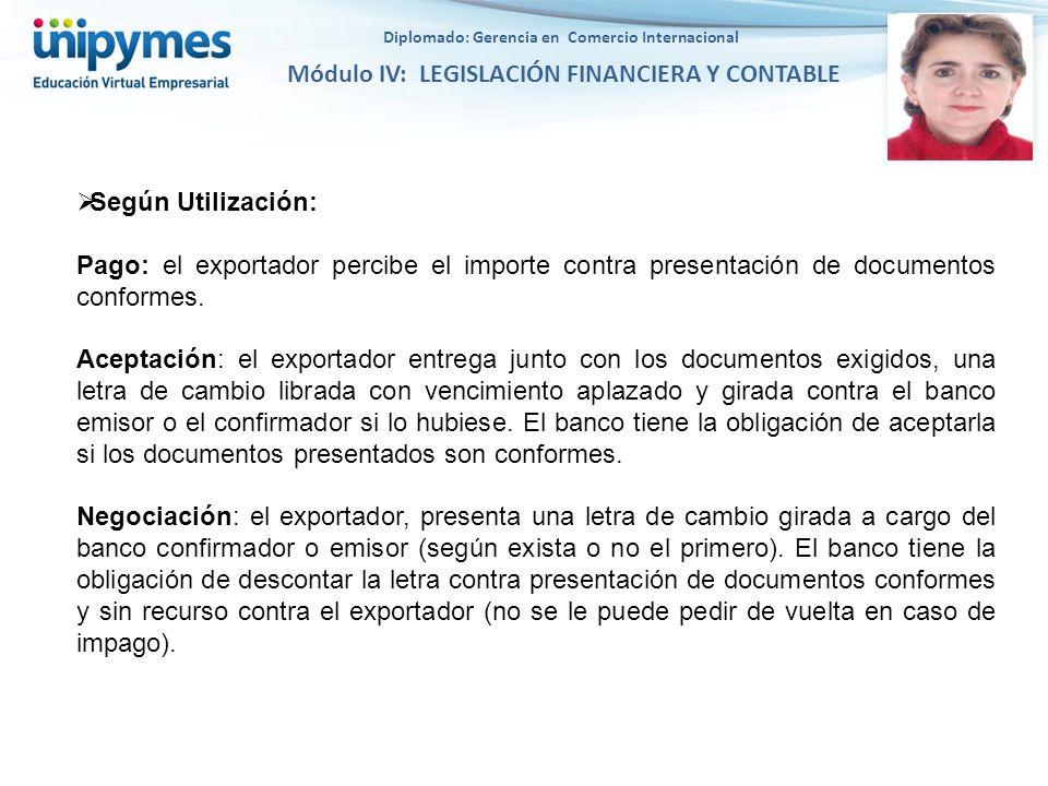 Diplomado: Gerencia en Comercio Internacional Módulo IV: LEGISLACIÓN FINANCIERA Y CONTABLE Según Utilización: Pago: el exportador percibe el importe c