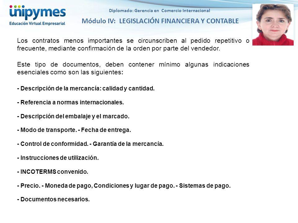 Diplomado: Gerencia en Comercio Internacional Módulo IV: LEGISLACIÓN FINANCIERA Y CONTABLE Los contratos menos importantes se circunscriben al pedido