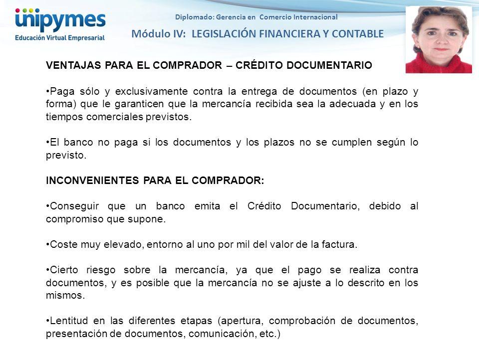 Diplomado: Gerencia en Comercio Internacional Módulo IV: LEGISLACIÓN FINANCIERA Y CONTABLE VENTAJAS PARA EL COMPRADOR – CRÉDITO DOCUMENTARIO Paga sólo