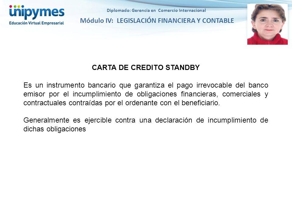 Diplomado: Gerencia en Comercio Internacional Módulo IV: LEGISLACIÓN FINANCIERA Y CONTABLE CARTA DE CREDITO STANDBY Es un instrumento bancario que gar