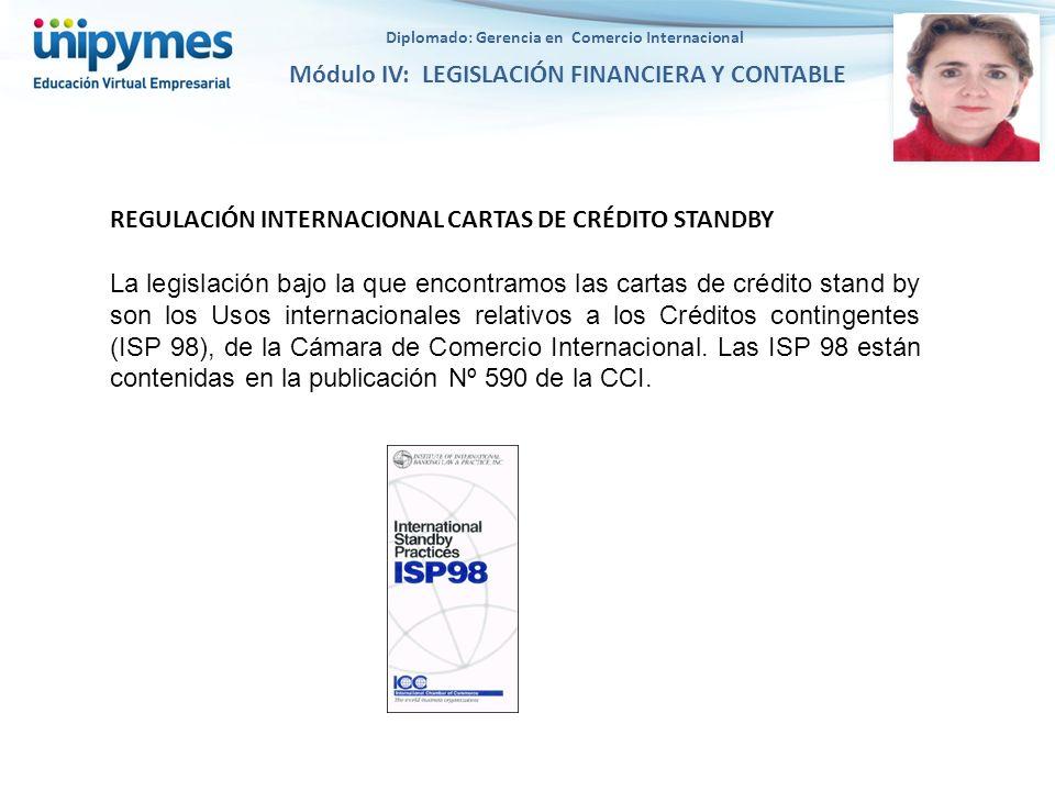Diplomado: Gerencia en Comercio Internacional Módulo IV: LEGISLACIÓN FINANCIERA Y CONTABLE REGULACIÓN INTERNACIONAL CARTAS DE CRÉDITO STANDBY La legis