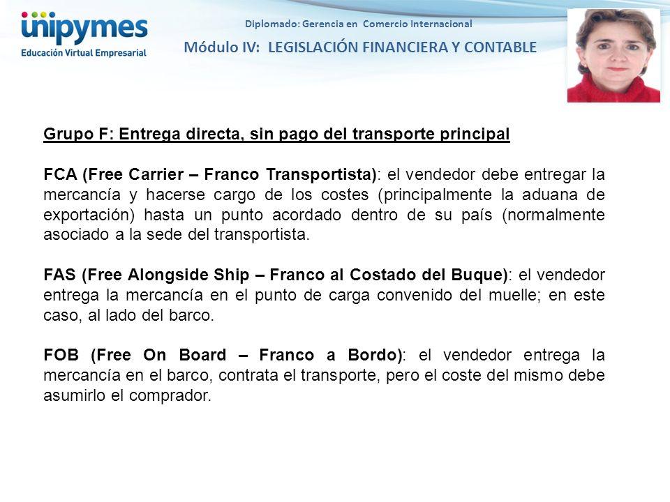 Diplomado: Gerencia en Comercio Internacional Módulo IV: LEGISLACIÓN FINANCIERA Y CONTABLE Grupo F: Entrega directa, sin pago del transporte principal