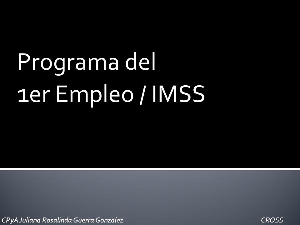 Programa del 1 er Empleo / IMSS CPyA Juliana Rosalinda Guerra Gonzalez CROSS