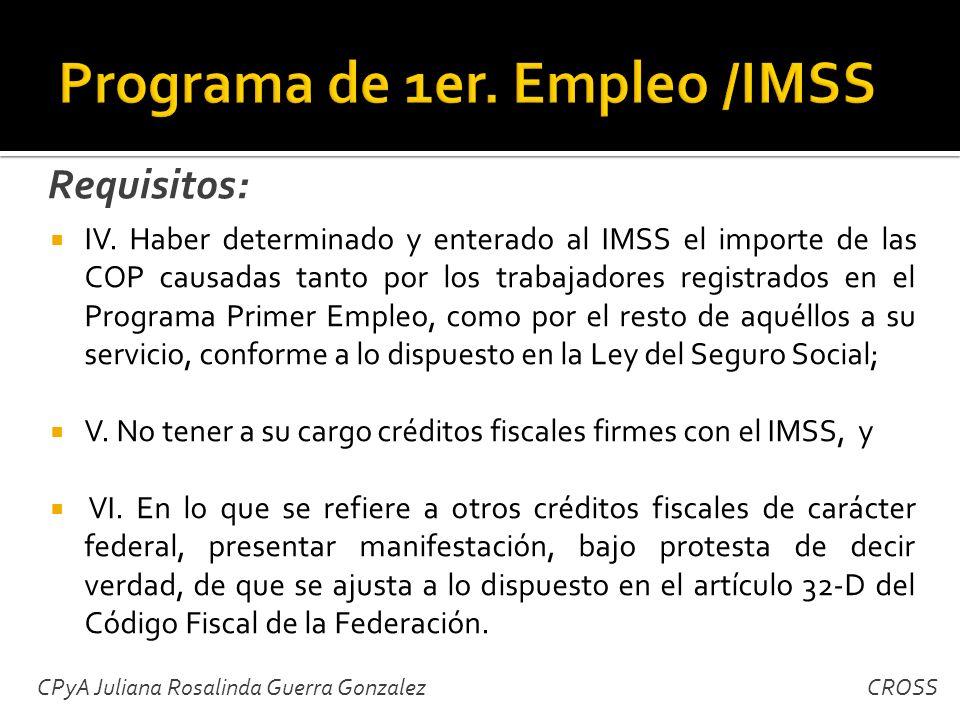 IV. Haber determinado y enterado al IMSS el importe de las COP causadas tanto por los trabajadores registrados en el Programa Primer Empleo, como por