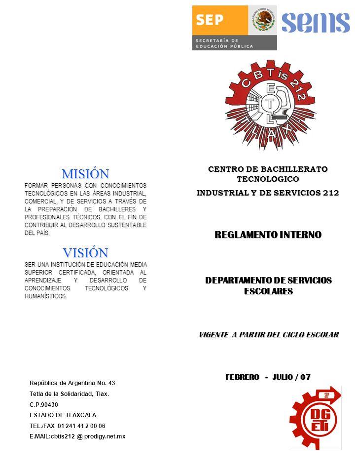 CENTRO DE BACHILLERATO TECNOLOGICO INDUSTRIAL Y DE SERVICIOS 212 REGLAMENTO INTERNO DEPARTAMENTO DE SERVICIOS ESCOLARES VIGENTE A PARTIR DEL CICLO ESCOLAR FEBRERO - JULIO / 07 República de Argentina No.