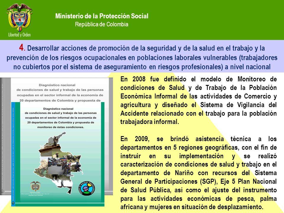 Ministerio de la Protección Social República de Colombia 4. Desarrollar acciones de promoción de la seguridad y de la salud en el trabajo y la prevenc
