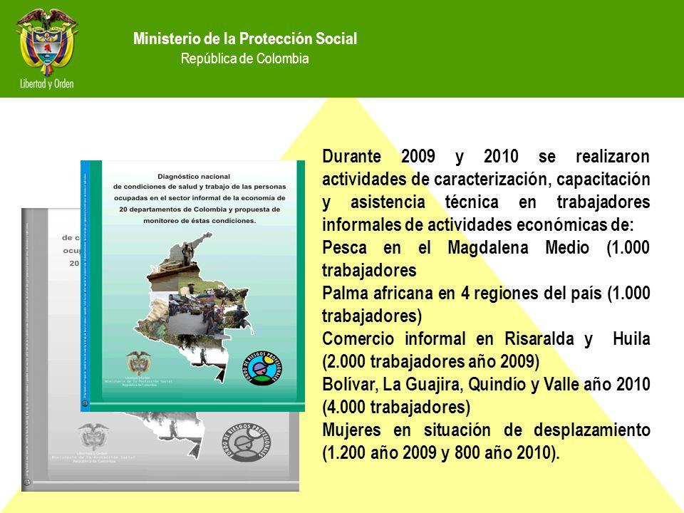 Ministerio de la Protección Social República de Colombia Durante 2009 y 2010 se realizaron actividades de caracterización, capacitación y asistencia t