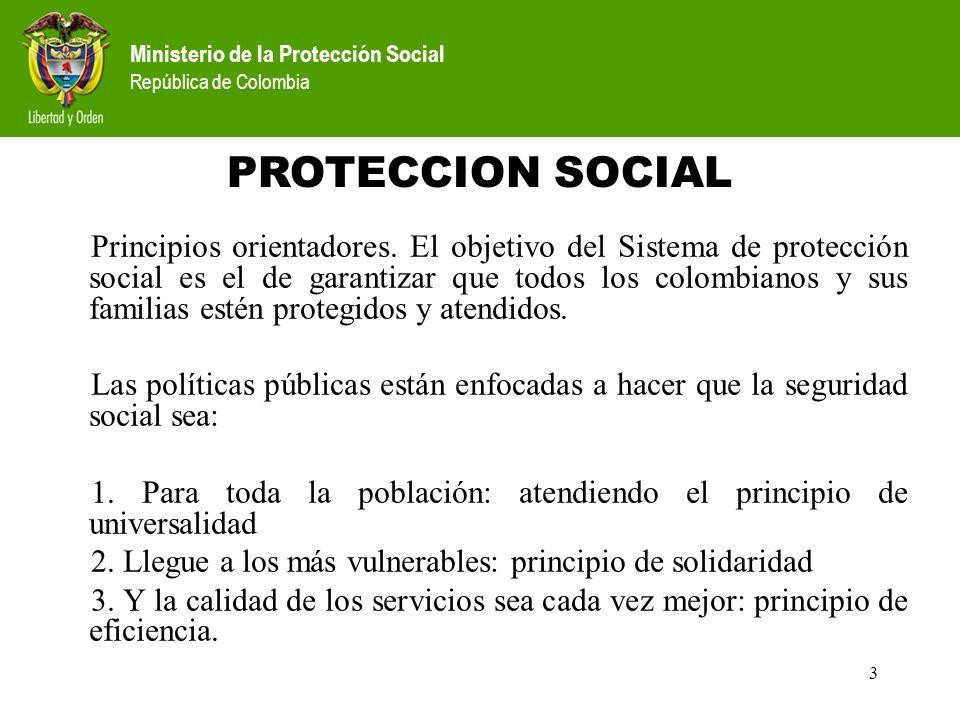 Ministerio de la Protección Social República de Colombia 3 Principios orientadores. El objetivo del Sistema de protección social es el de garantizar q