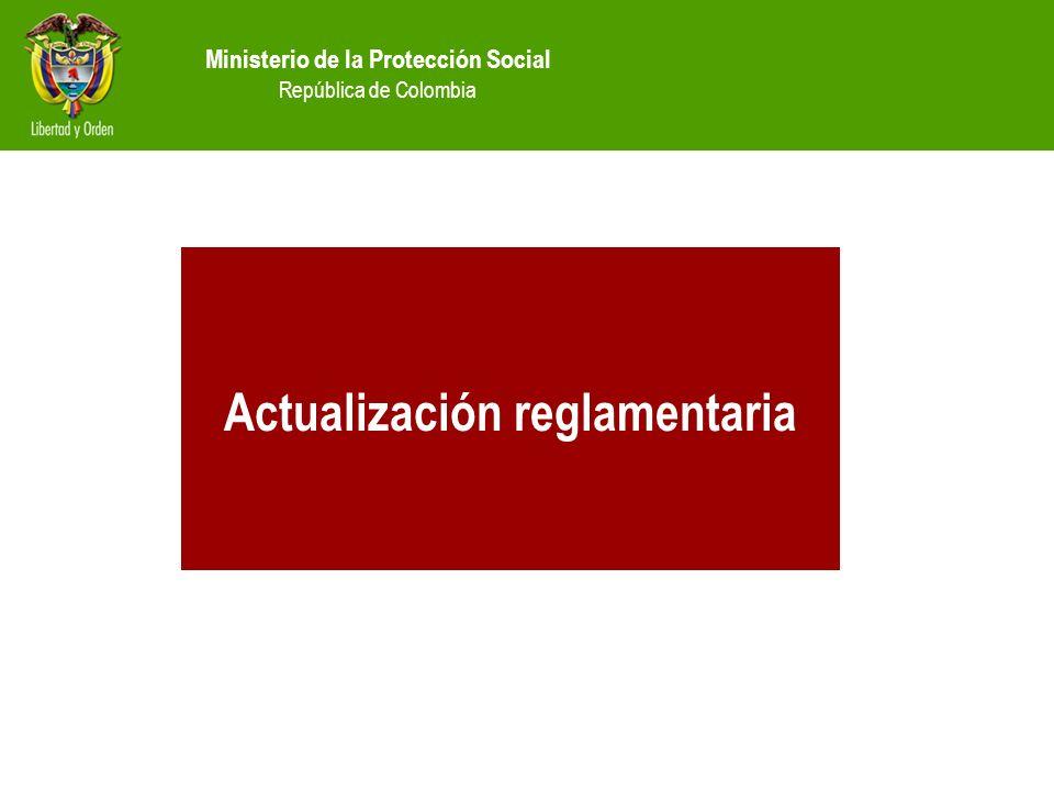Ministerio de la Protección Social República de Colombia Actualización reglamentaria