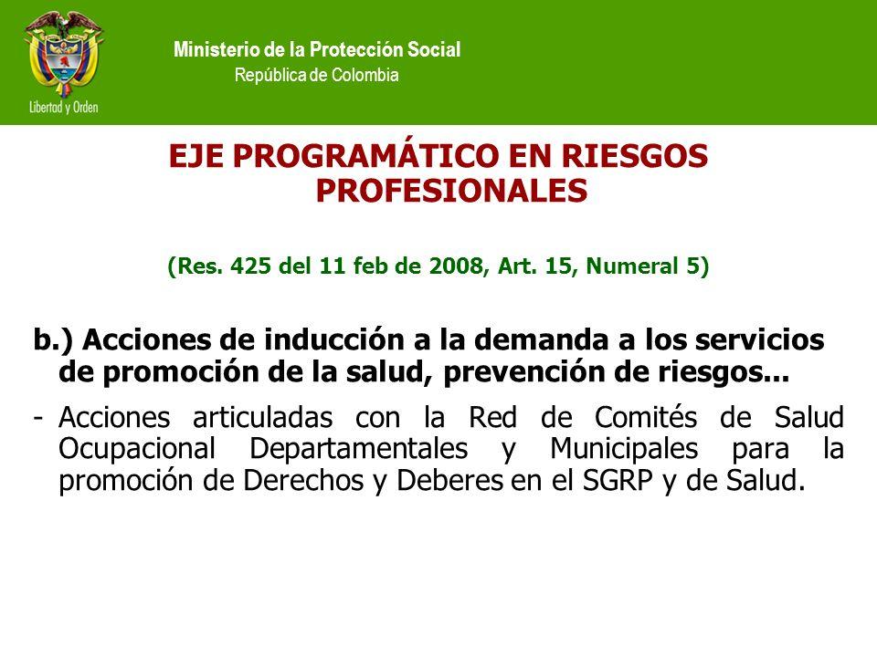 Ministerio de la Protección Social República de Colombia EJE PROGRAMÁTICO EN RIESGOS PROFESIONALES (Res. 425 del 11 feb de 2008, Art. 15, Numeral 5) b