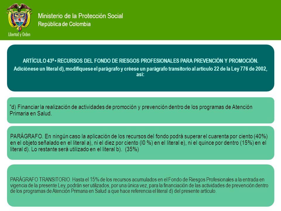 Ministerio de la Protección Social República de Colombia ARTÍCULO 43 0 RECURSOS DEL FONDO DE RIESGOS PROFESIONALES PARA PREVENCIÓN Y PROMOCIÓN.