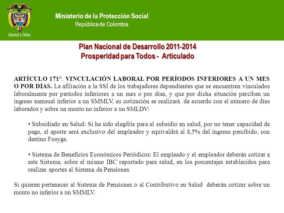 Ministerio de la Protección Social República de Colombia Plan Nacional de Desarrollo 2011-2014 Prosperidad para Todos - Articulado ARTÍCULO 171°.