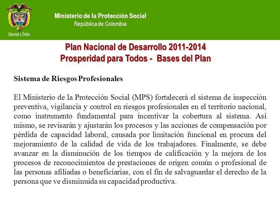 Ministerio de la Protección Social República de Colombia Plan Nacional de Desarrollo 2011-2014 Prosperidad para Todos - Bases del Plan Sistema de Ries