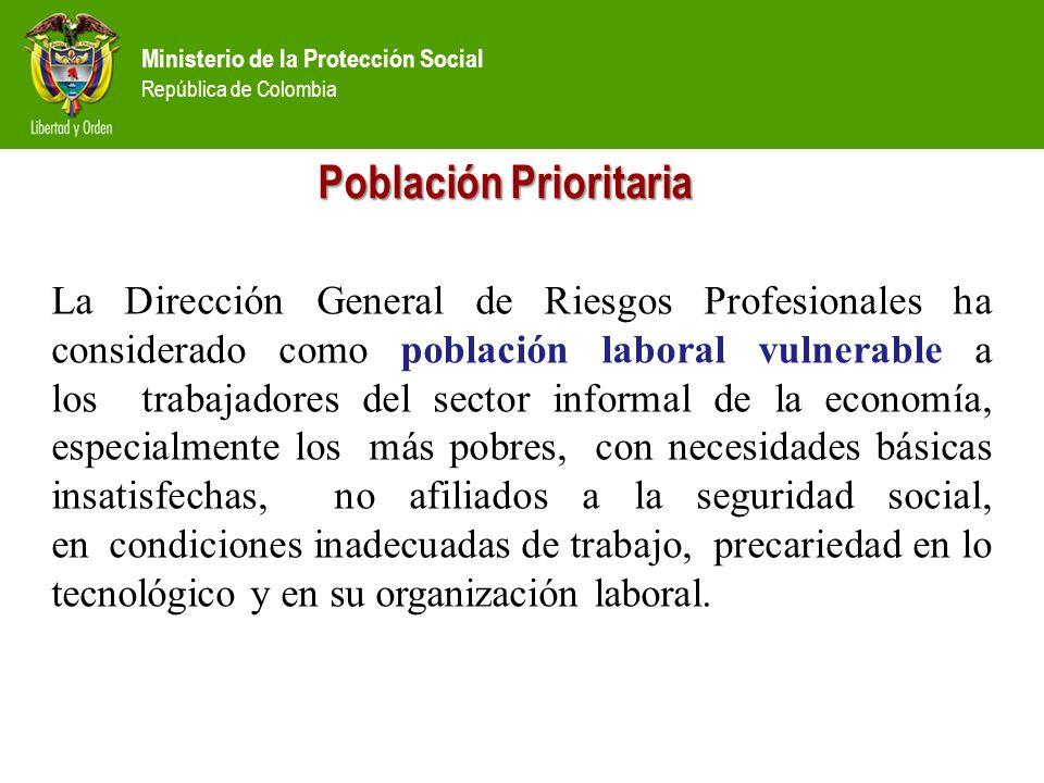 Ministerio de la Protección Social República de Colombia La Dirección General de Riesgos Profesionales ha considerado como población laboral vulnerabl