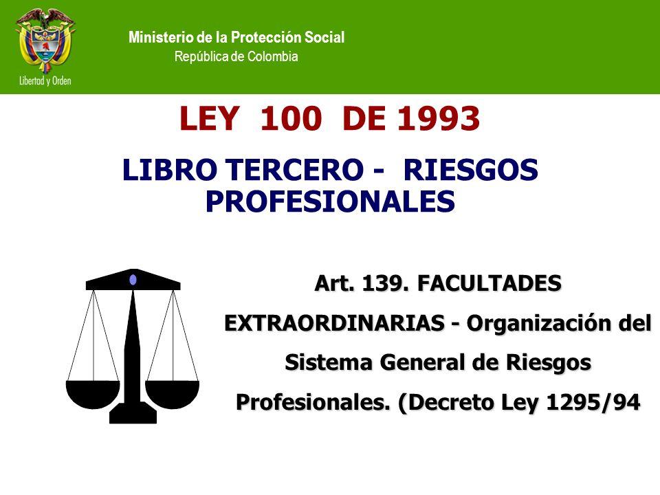 Ministerio de la Protección Social República de Colombia LEY 100 DE 1993 LIBRO TERCERO - RIESGOS PROFESIONALES Art.