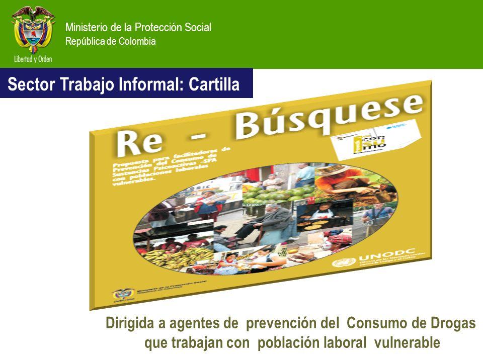 Ministerio de la Protección Social República de Colombia Sector Trabajo Informal: Cartilla Dirigida a agentes de prevención del Consumo de Drogas que