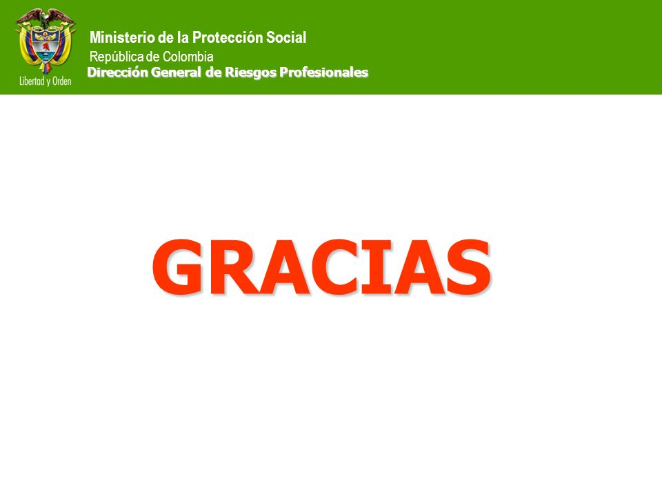 Ministerio de la Protección Social República de Colombia GRACIAS Dirección General de Riesgos Profesionales