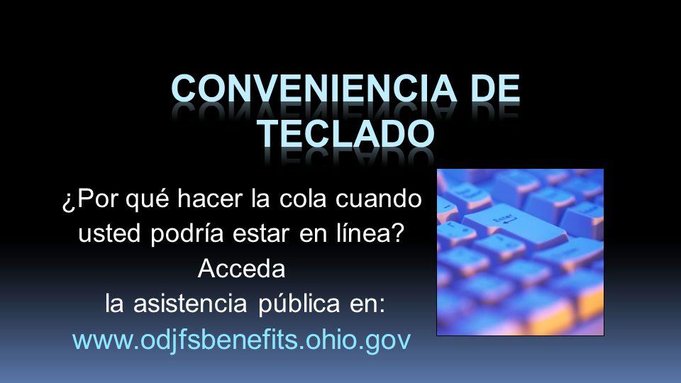 ¿Por qué hacer la cola cuando usted podría estar en línea? Acceda la asistencia pública en: www.odjfsbenefits.ohio.gov