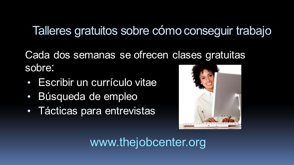 Talleres gratuitos sobre c ó mo conseguir trabajo Cada dos semanas se ofrecen clases gratuitas sobre : Escribir un currículo vitae Búsqueda de empleo
