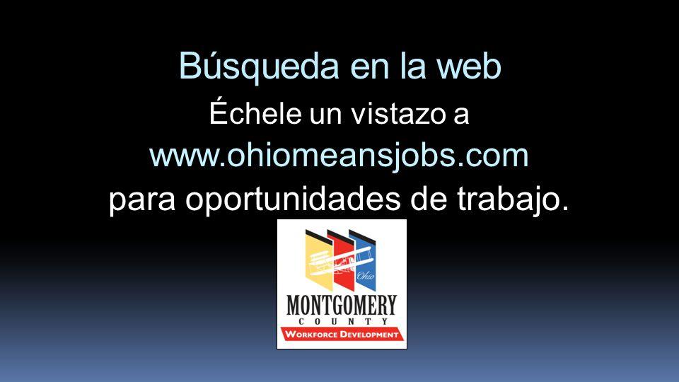 Búsqueda en la web Échele un vistazo a www.ohiomeansjobs.com para oportunidades de trabajo.