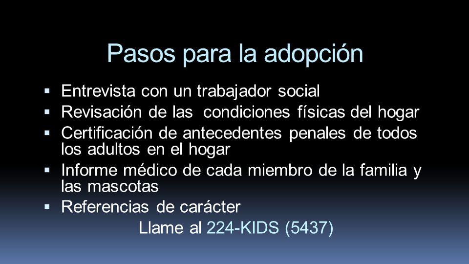 Pasos para la adopción Entrevista con un trabajador social Revisación de las condiciones físicas del hogar Certificación de antecedentes penales de to