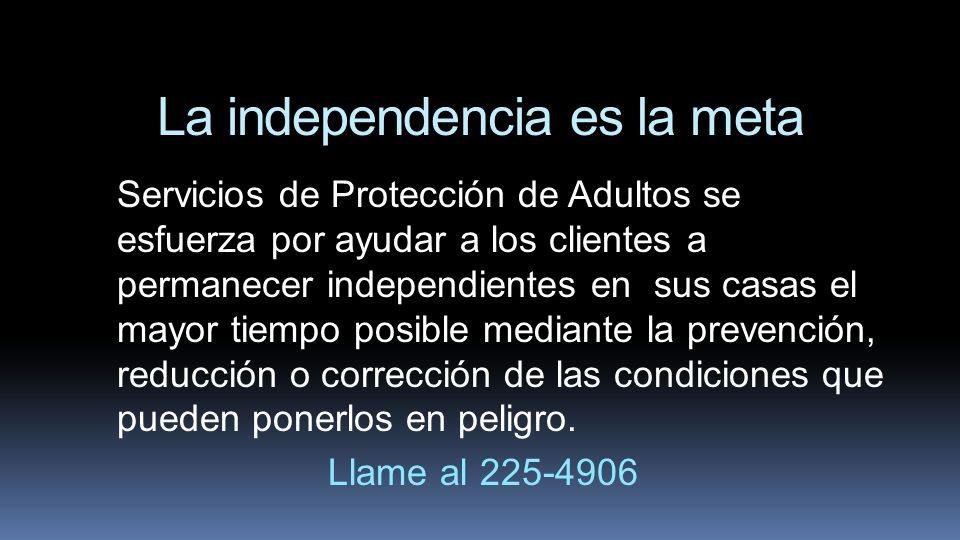 La independencia es la meta Servicios de Protección de Adultos se esfuerza por ayudar a los clientes a permanecer independientes en sus casas el mayor