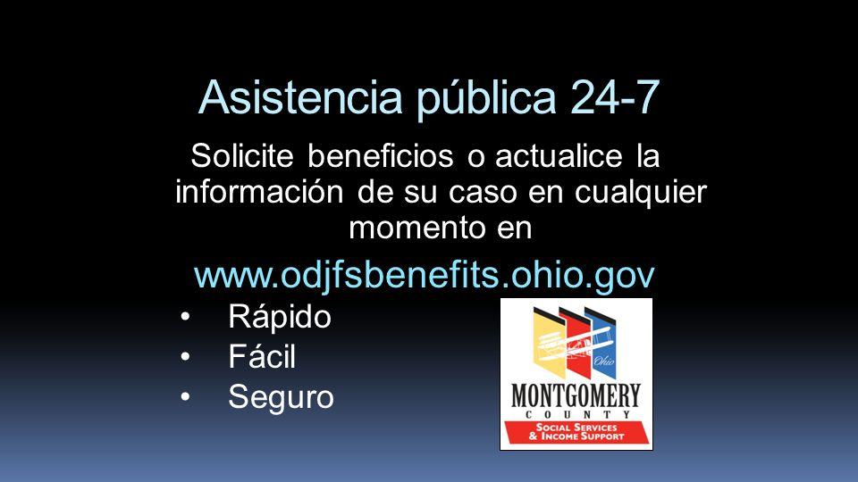 Asistencia pública 24-7 Solicite beneficios o actualice la información de su caso en cualquier momento en www.odjfsbenefits.ohio.gov Rápido Fácil Segu