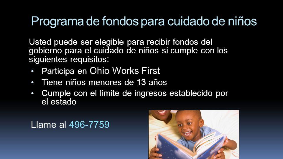 Programa de fondos para cuidado de niños Usted puede ser elegible para recibir fondos del gobierno para el cuidado de niños si cumple con los siguient
