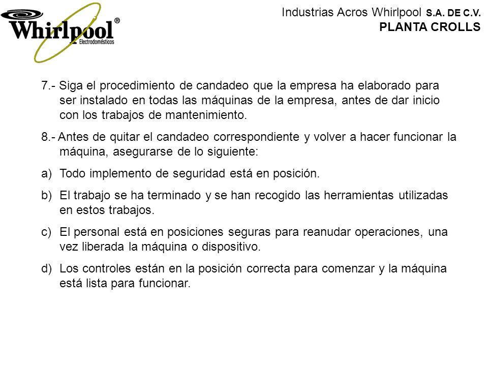 Industrias Acros Whirlpool S.A. DE C.V. PLANTA CROLLS 7.- Siga el procedimiento de candadeo que la empresa ha elaborado para ser instalado en todas la