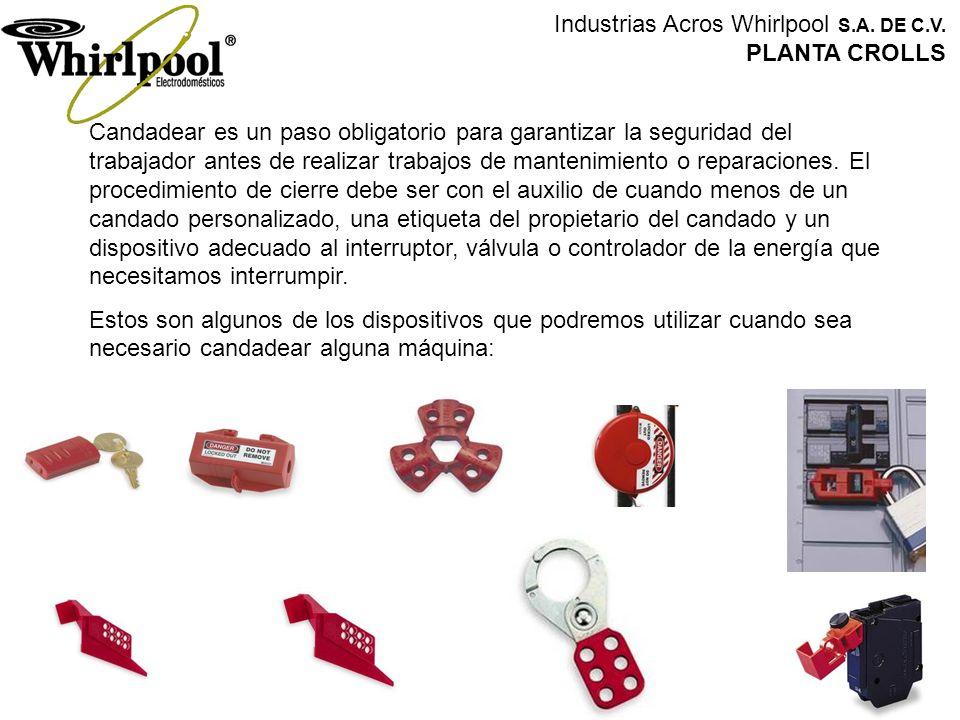 Industrias Acros Whirlpool S.A. DE C.V. PLANTA CROLLS Candadear es un paso obligatorio para garantizar la seguridad del trabajador antes de realizar t