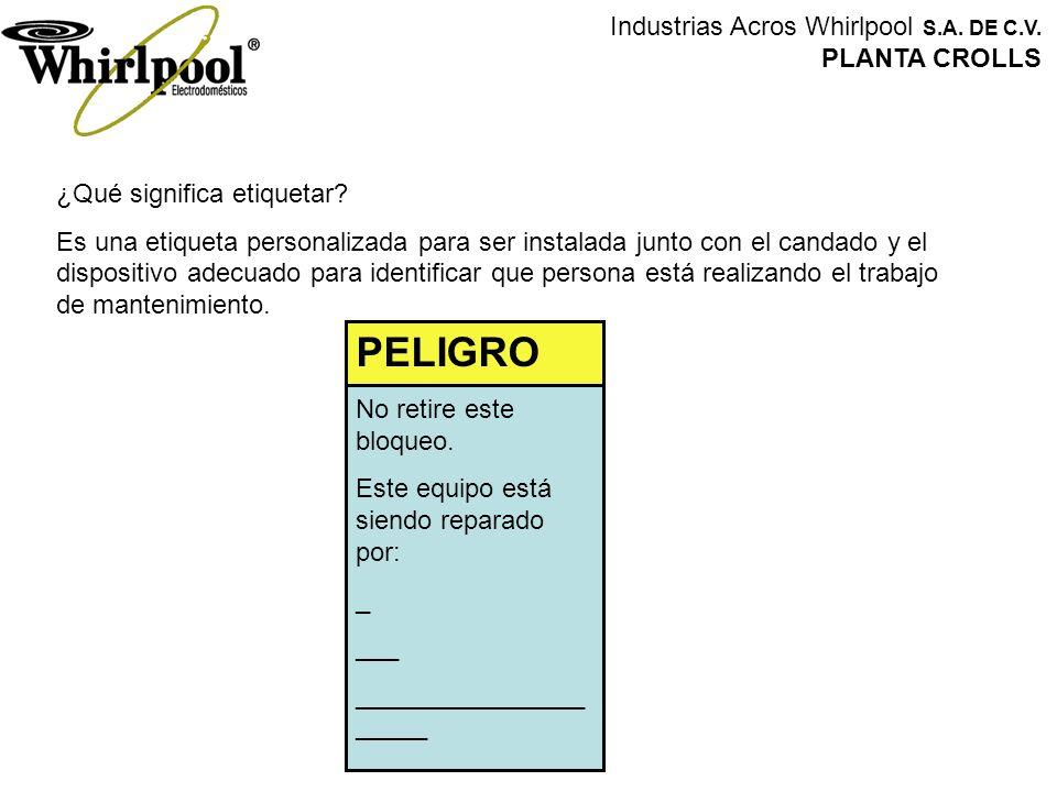 Industrias Acros Whirlpool S.A. DE C.V. PLANTA CROLLS ¿Qué significa etiquetar? Es una etiqueta personalizada para ser instalada junto con el candado