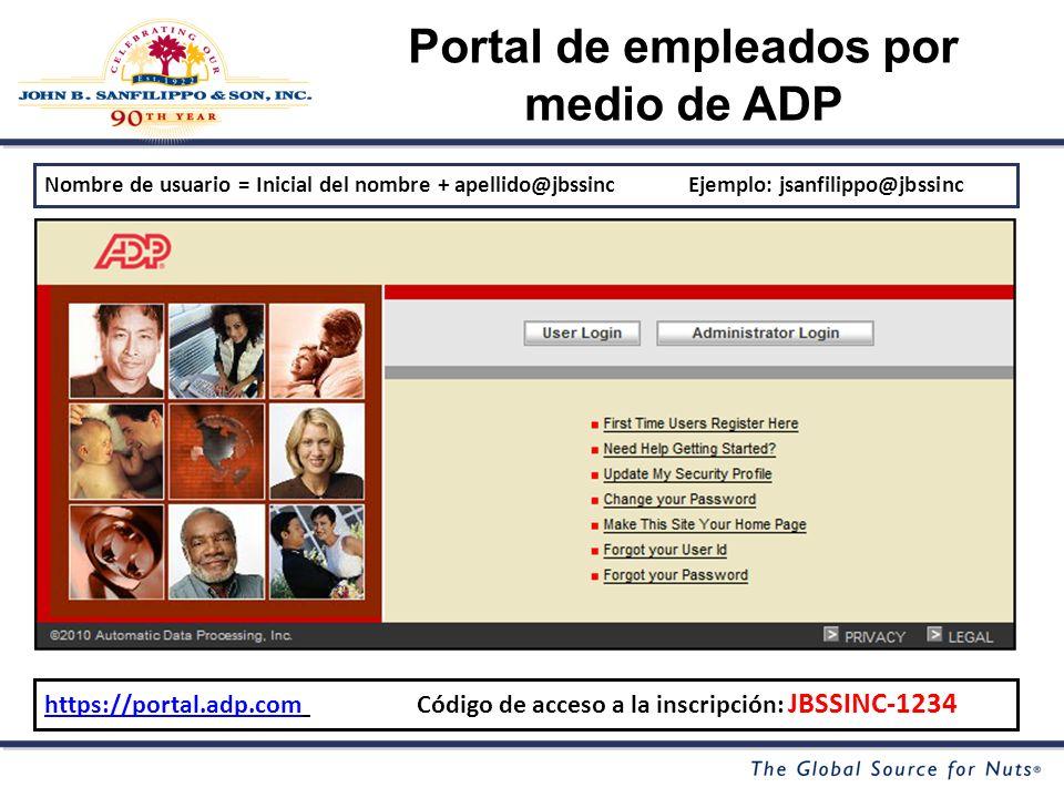 Portal de empleados por medio de ADP Nombre de usuario = Inicial del nombre + apellido@jbssinc Ejemplo: jsanfilippo@jbssinc https://portal.adp.comhttps://portal.adp.com Código de acceso a la inscripción: JBSSINC-1234