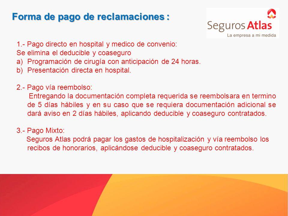 Forma de pago de reclamaciones : 1.- Pago directo en hospital y medico de convenio: Se elimina el deducible y coaseguro a)Programación de cirugía con anticipación de 24 horas.
