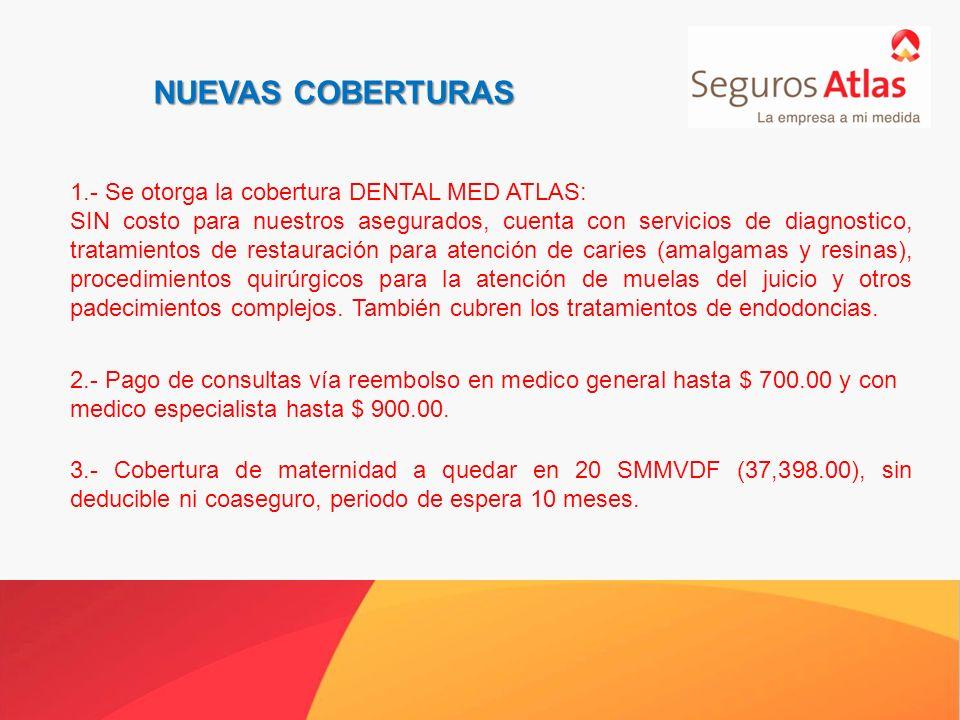 NUEVAS COBERTURAS 1.- Se otorga la cobertura DENTAL MED ATLAS: SIN costo para nuestros asegurados, cuenta con servicios de diagnostico, tratamientos d
