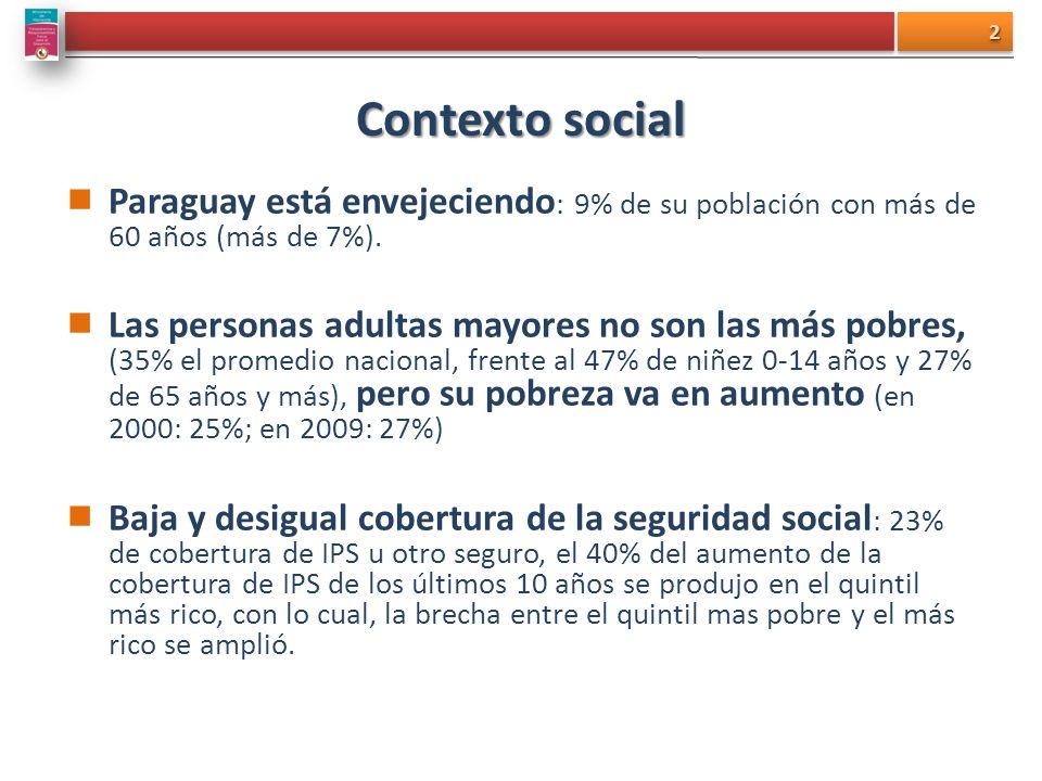 Contexto social Paraguay está envejeciendo : 9% de su población con más de 60 años (más de 7%). Las personas adultas mayores no son las más pobres, (3