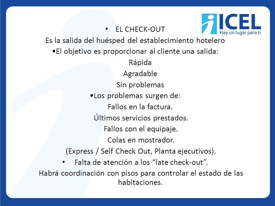 EL CHECK-OUT Es la salida del huésped del establecimiento hotelero El objetivo es proporcionar al cliente una salida: Rápida Agradable Sin problemas L