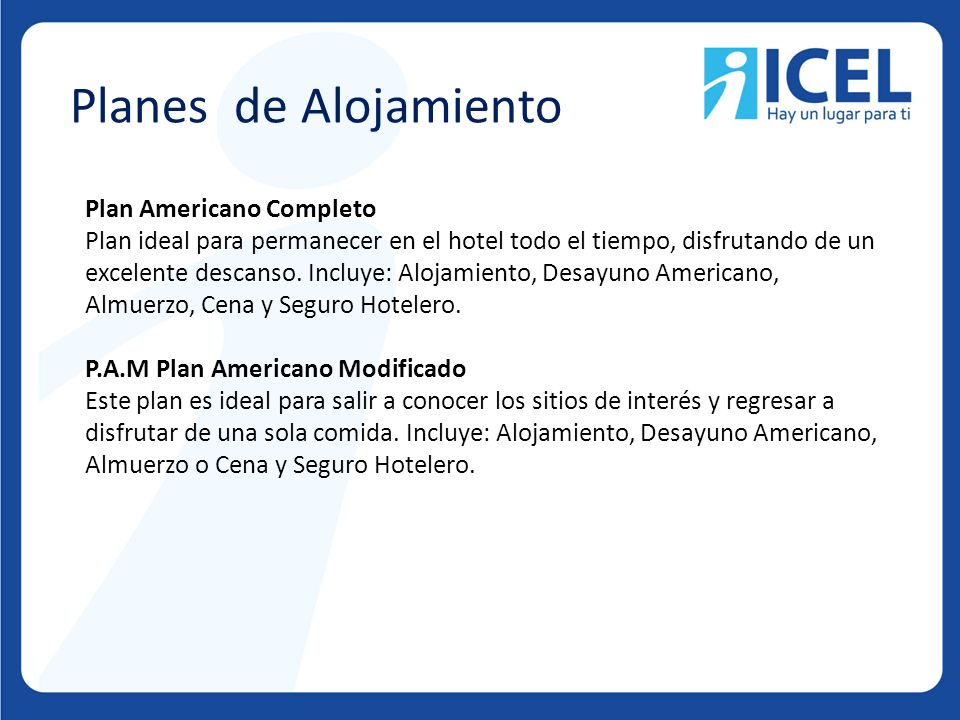 Planes de Alojamiento Plan Americano Completo Plan ideal para permanecer en el hotel todo el tiempo, disfrutando de un excelente descanso. Incluye: Al