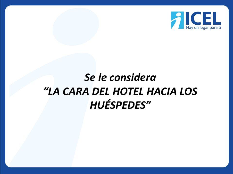 Se le considera LA CARA DEL HOTEL HACIA LOS HUÉSPEDES