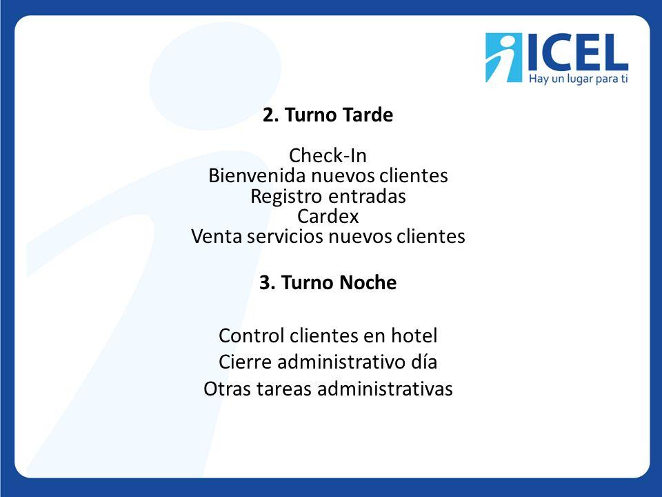 2. Turno Tarde Check-In Bienvenida nuevos clientes Registro entradas Cardex Venta servicios nuevos clientes 3. Turno Noche Control clientes en hotel C