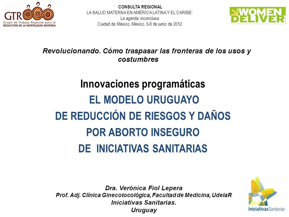 Revolucionando. Cómo traspasar las fronteras de los usos y costumbres Innovaciones programáticas EL MODELO URUGUAYO DE REDUCCIÓN DE RIESGOS Y DAÑOS PO