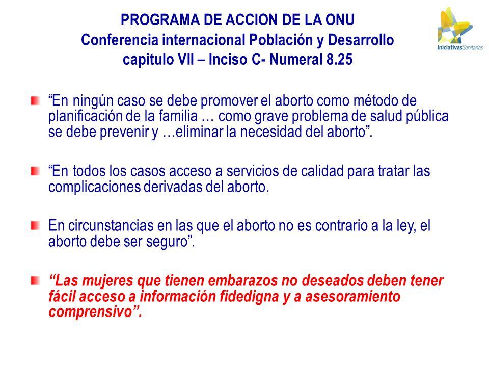 PROGRAMA DE ACCION DE LA ONU Conferencia internacional Población y Desarrollo capitulo VII – Inciso C- Numeral 8.25 En ningún caso se debe promover el