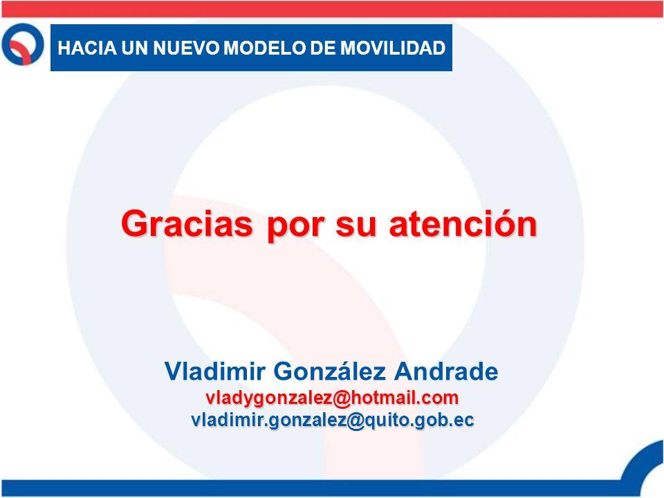 Vladimir González Andradevladygonzalez@hotmail.comvladimir.gonzalez@quito.gob.ec Gracias por su atención HACIA UN NUEVO MODELO DE MOVILIDAD